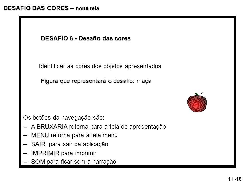 DESAFIO DAS CORES – nona tela DESAFIO 6 - Desafio das cores Identificar as cores dos objetos apresentados Figura que representará o desafio: Figura qu