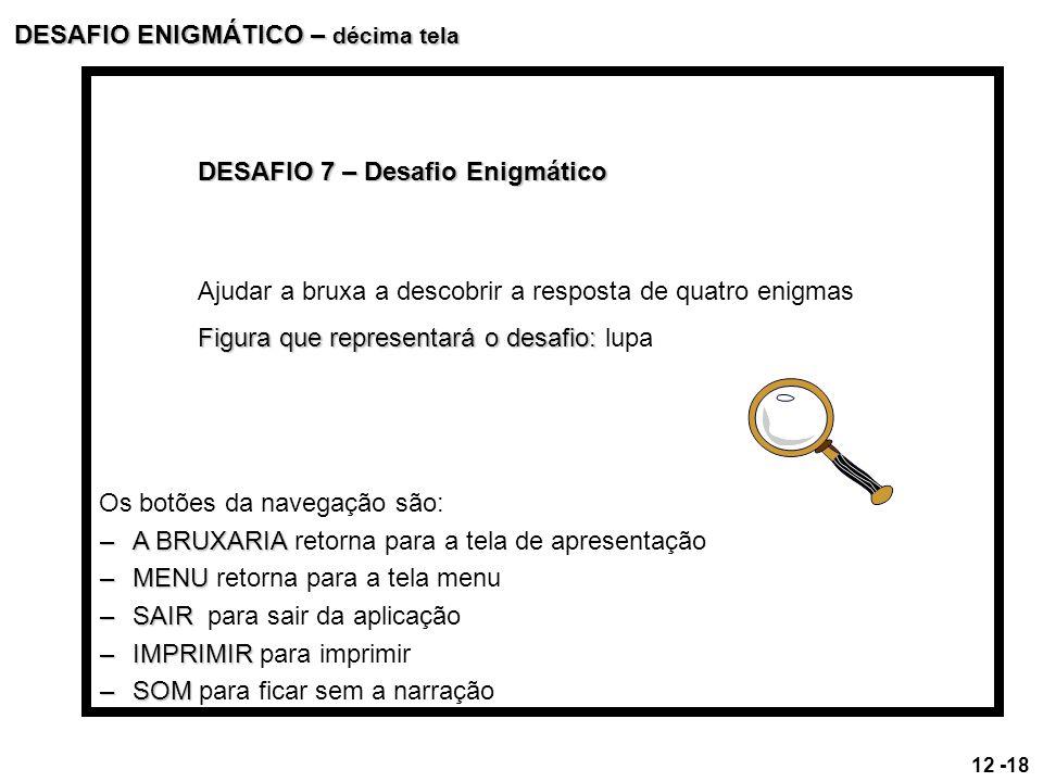 DESAFIO 7 – Desafio Enigmático Ajudar a bruxa a descobrir a resposta de quatro enigmas Figura que representará o desafio: Figura que representará o de