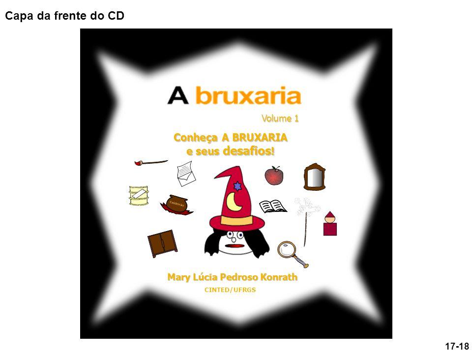 Conheça A BRUXARIA e seus desafios ! Volume 1 CINTED/UFRGS Mary Lúcia Pedroso Konrath 17-18 Capa da frente do CD