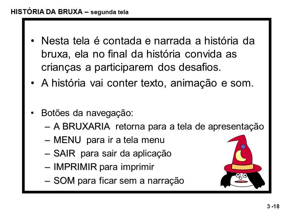 Botões da navegação: –A BRUXARIA –A BRUXARIA retorna para a tela de apresentação –MENU –MENU para ir a tela menu –SAIR –SAIR para sair da aplicação –I