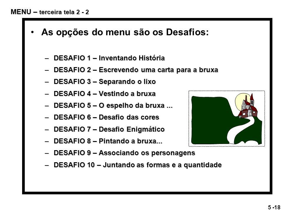 As opções do menu são os Desafios: –DESAFIO 1 – Inventando História –DESAFIO 2 – Escrevendo uma carta para a bruxa –DESAFIO 3 – Separando o lixo –DESA