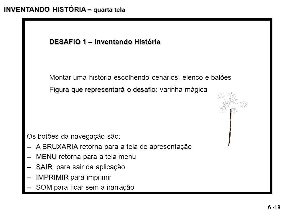DESAFIO 1 – Inventando História Montar uma história escolhendo cenários, elenco e balões Figura que representará o desafio: Figura que representará o