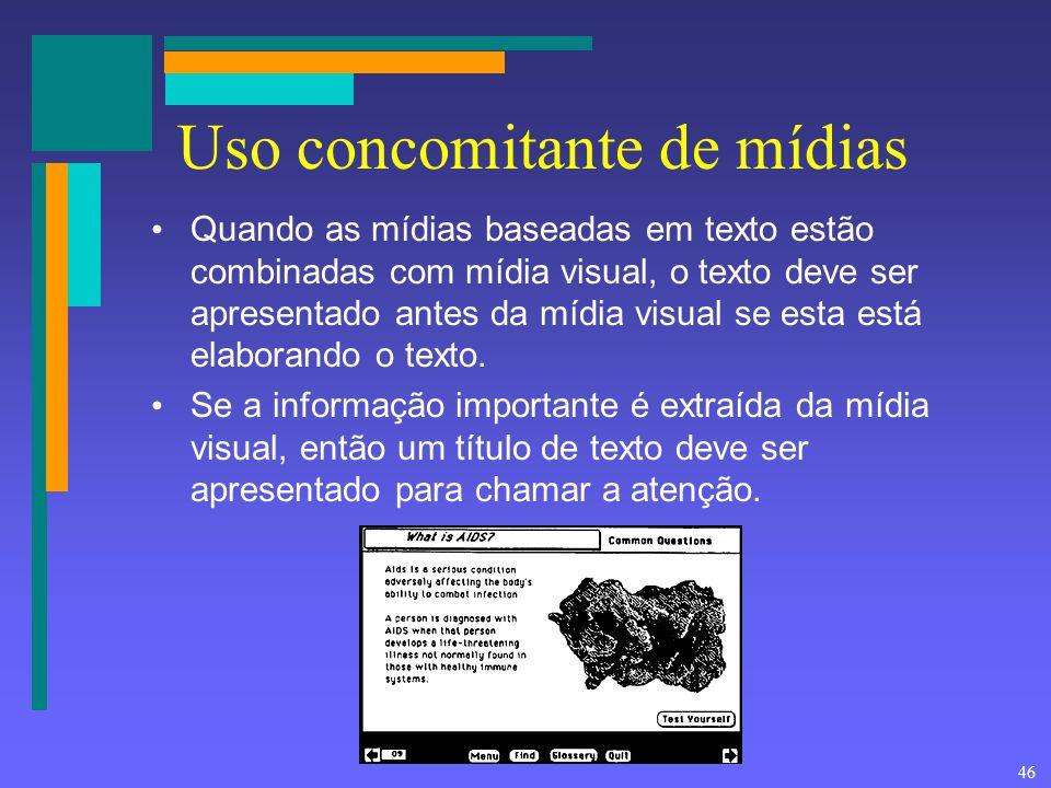 46 Uso concomitante de mídias Quando as mídias baseadas em texto estão combinadas com mídia visual, o texto deve ser apresentado antes da mídia visual