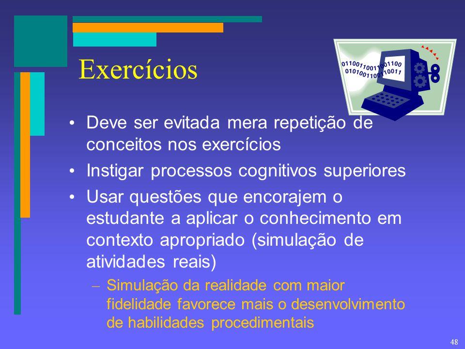 48 Exercícios Deve ser evitada mera repetição de conceitos nos exercícios Instigar processos cognitivos superiores Usar questões que encorajem o estud