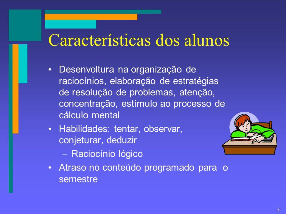 5 Características dos alunos Desenvoltura na organização de raciocínios, elaboração de estratégias de resolução de problemas, atenção, concentração, e