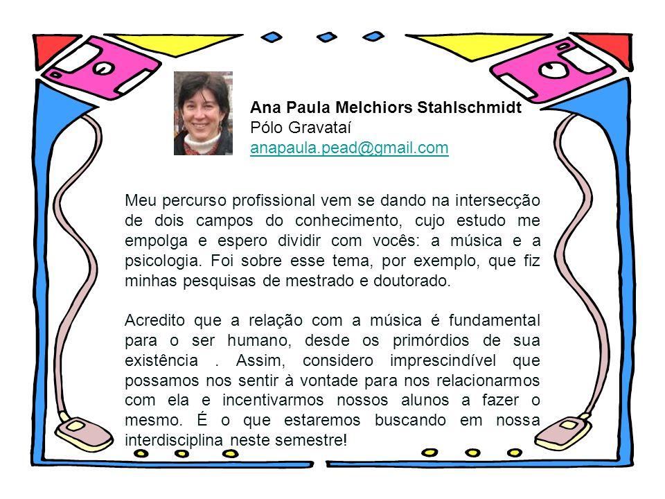 Ana Paula Melchiors Stahlschmidt Pólo Gravataí anapaula.pead@gmail.com Meu percurso profissional vem se dando na intersecção de dois campos do conheci