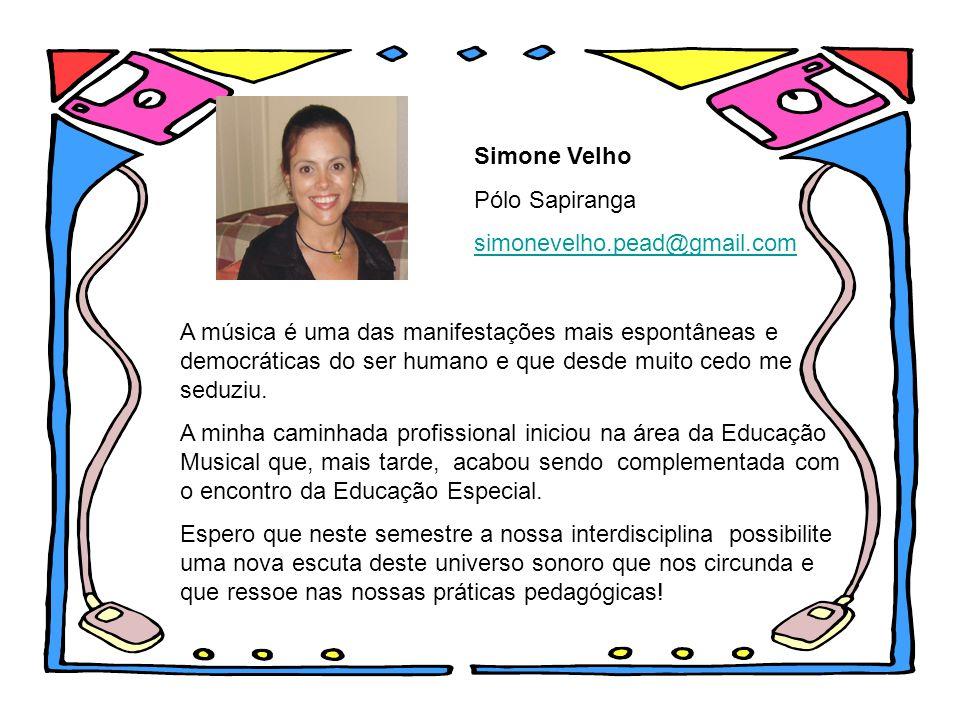 Simone Velho Pólo Sapiranga simonevelho.pead@gmail.com A música é uma das manifestações mais espontâneas e democráticas do ser humano e que desde muit
