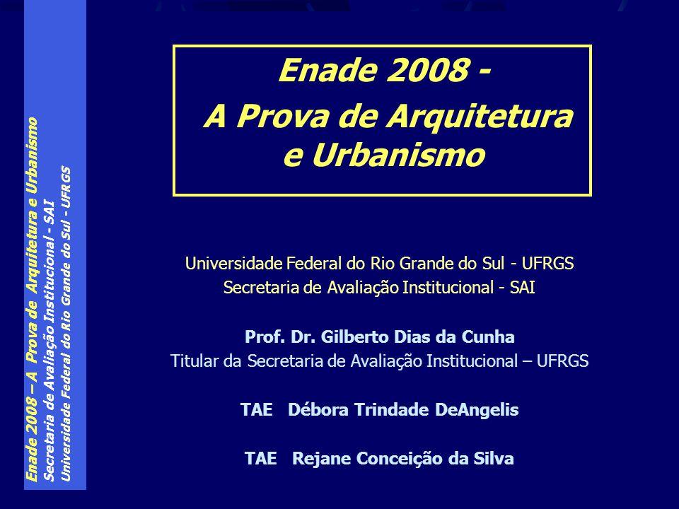 Enade 2008 – A Prova de Arquitetura e Urbanismo Secretaria de Avaliação Institucional - SAI Universidade Federal do Rio Grande do Sul - UFRGS Secretar