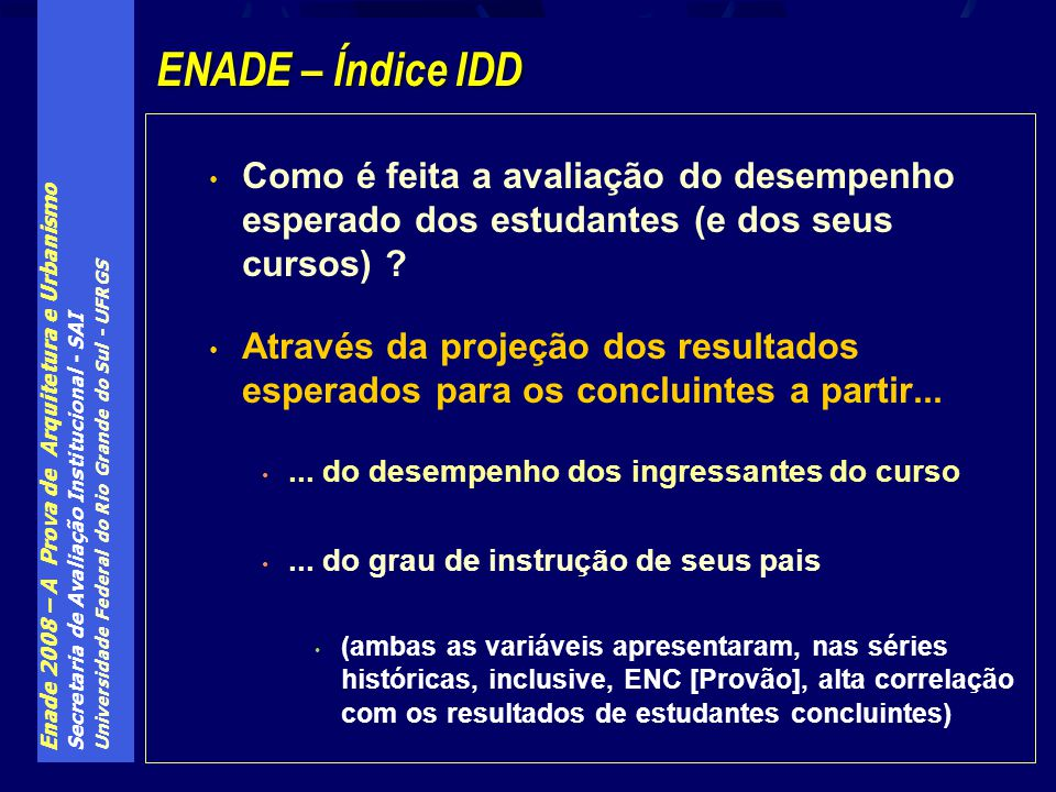 Enade 2008 – A Prova de Arquitetura e Urbanismo Secretaria de Avaliação Institucional - SAI Universidade Federal do Rio Grande do Sul - UFRGS Como é f