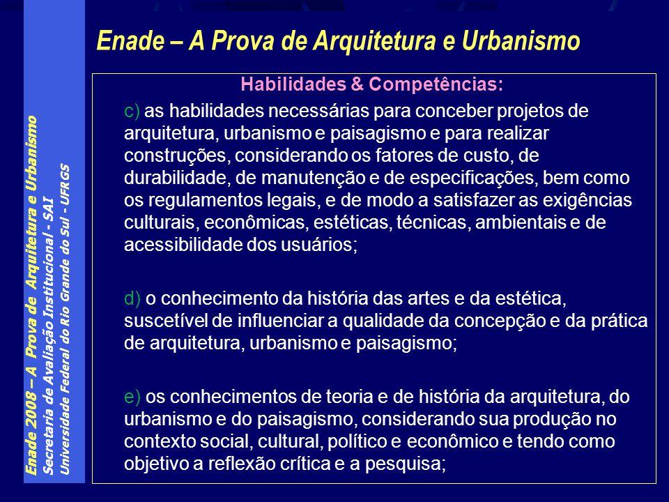 Enade 2008 – A Prova de Arquitetura e Urbanismo Secretaria de Avaliação Institucional - SAI Universidade Federal do Rio Grande do Sul - UFRGS Habilida