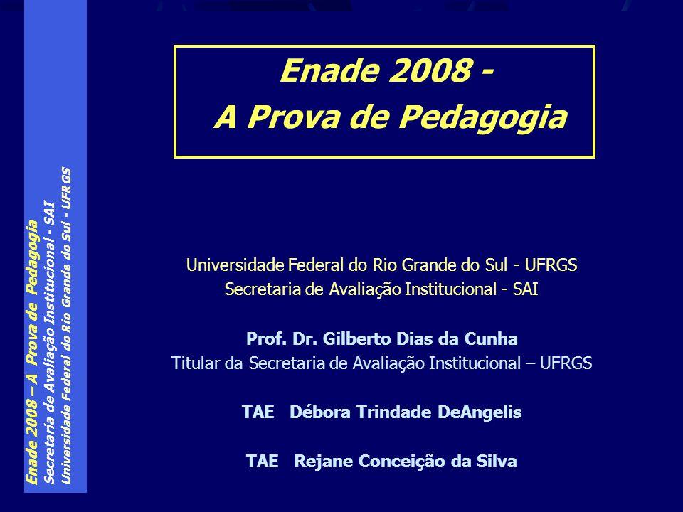 Enade 2008 – A Prova de Pedagogia Secretaria de Avaliação Institucional - SAI Universidade Federal do Rio Grande do Sul - UFRGS Secretaria de Avaliaçã