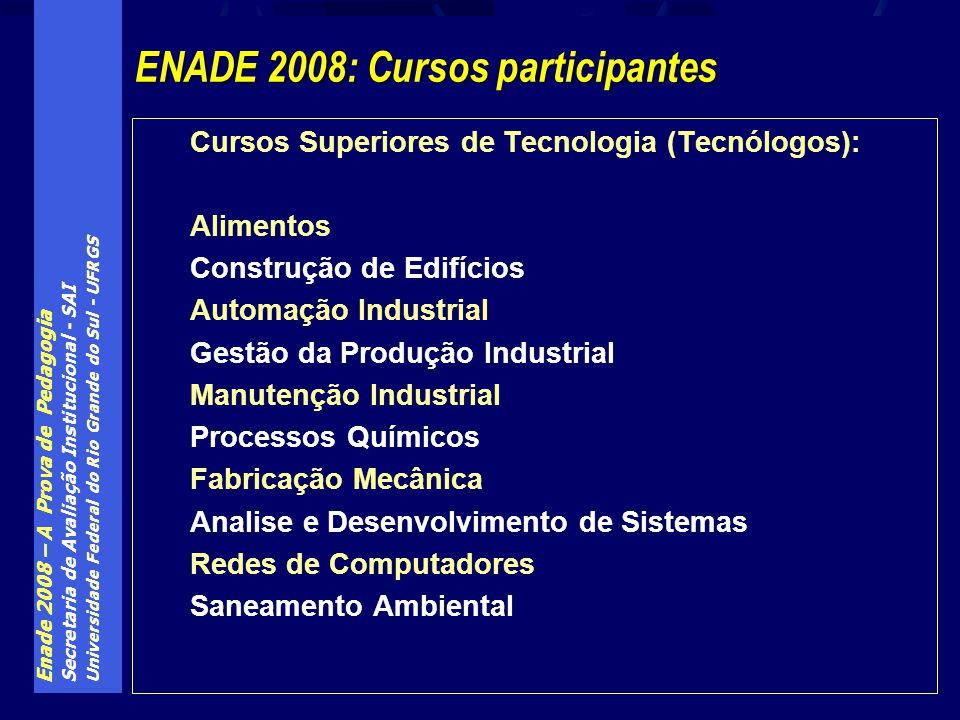 Enade 2008 – A Prova de Pedagogia Secretaria de Avaliação Institucional - SAI Universidade Federal do Rio Grande do Sul - UFRGS Cursos Superiores de T