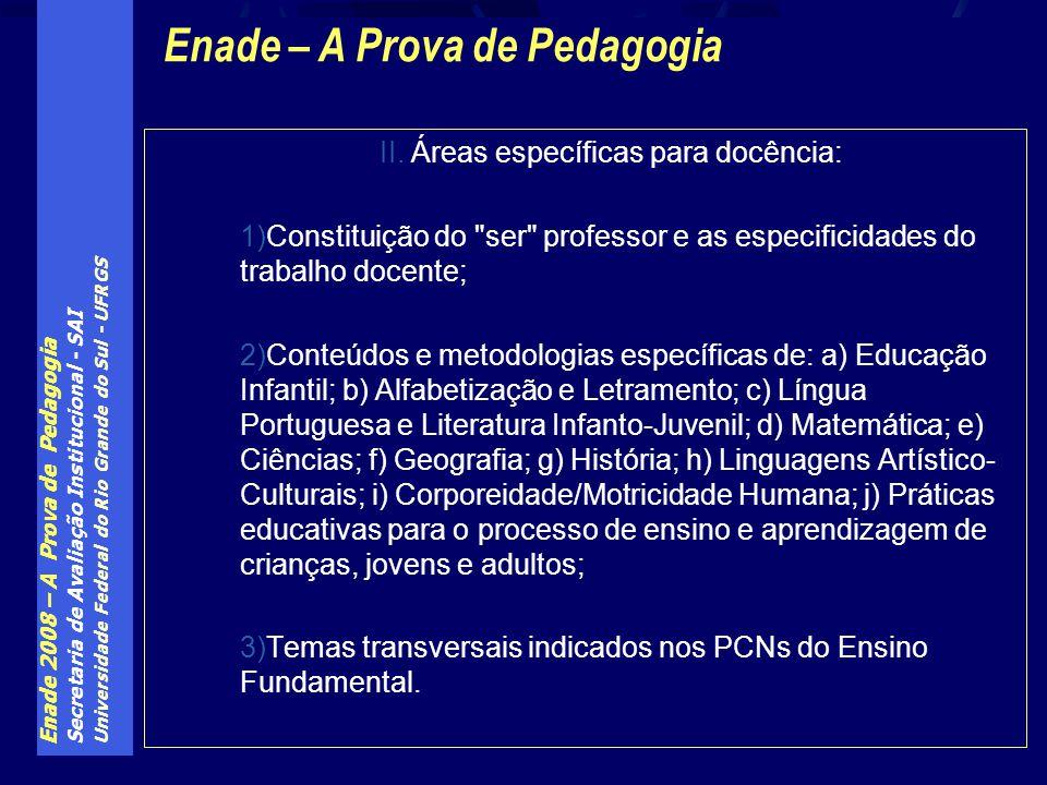 Enade 2008 – A Prova de Pedagogia Secretaria de Avaliação Institucional - SAI Universidade Federal do Rio Grande do Sul - UFRGS II. Áreas específicas