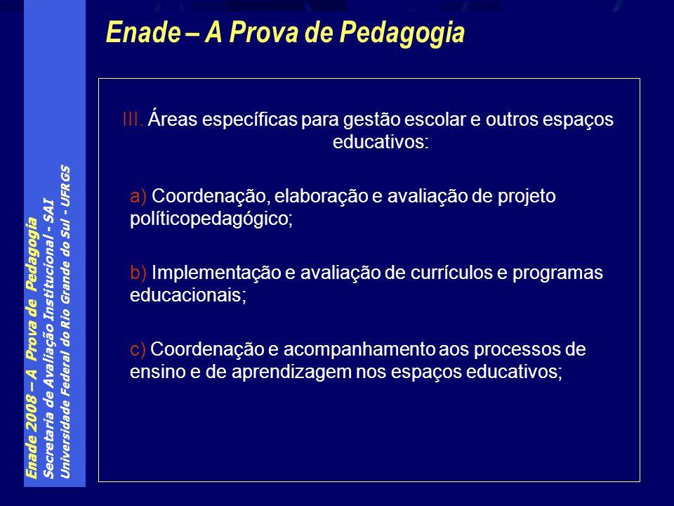 Enade 2008 – A Prova de Pedagogia Secretaria de Avaliação Institucional - SAI Universidade Federal do Rio Grande do Sul - UFRGS III. Áreas específicas