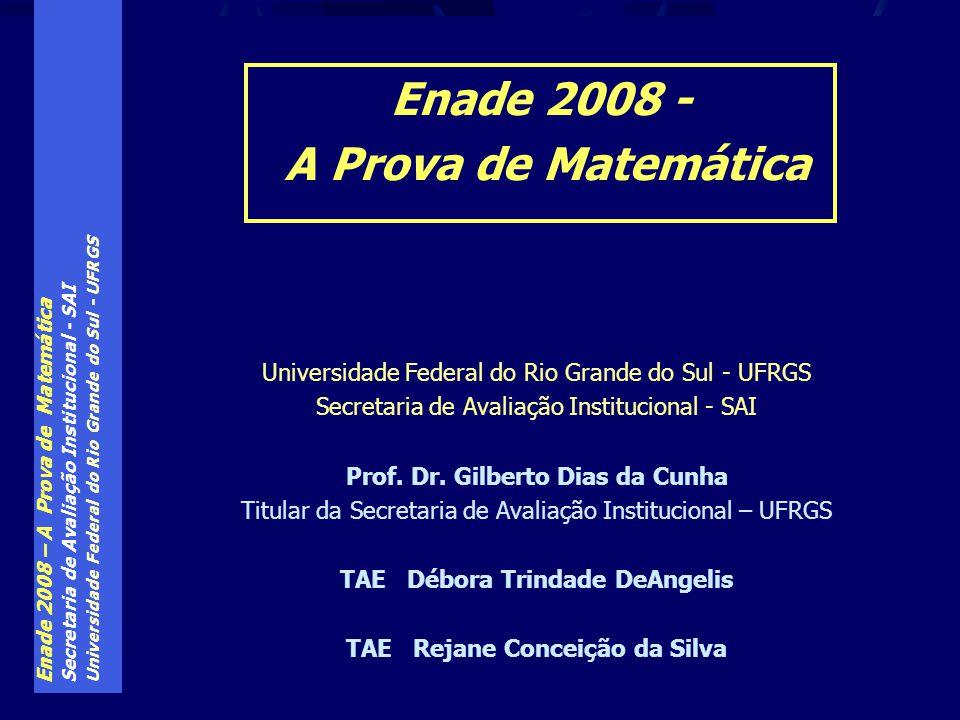 Enade 2008 – A Prova de Matemática Secretaria de Avaliação Institucional - SAI Universidade Federal do Rio Grande do Sul - UFRGS Secretaria de Avaliação Institucional - SAI Prof.