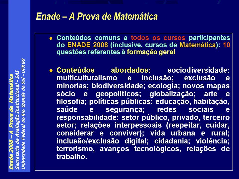 Enade 2008 – A Prova de Matemática Secretaria de Avaliação Institucional - SAI Universidade Federal do Rio Grande do Sul - UFRGS Conteúdos comuns a to