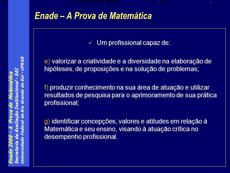 Enade 2008 – A Prova de Matemática Secretaria de Avaliação Institucional - SAI Universidade Federal do Rio Grande do Sul - UFRGS Um profissional capaz