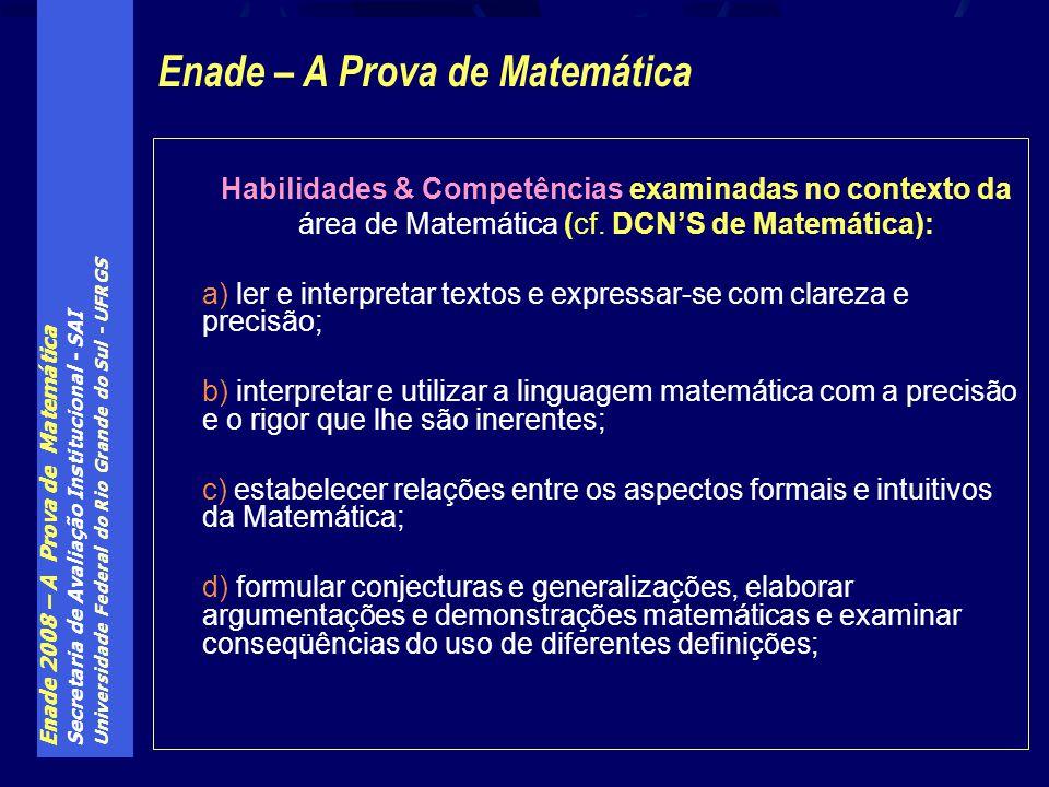 Enade 2008 – A Prova de Matemática Secretaria de Avaliação Institucional - SAI Universidade Federal do Rio Grande do Sul - UFRGS Habilidades & Competências examinadas no contexto da área de Matemática (cf.