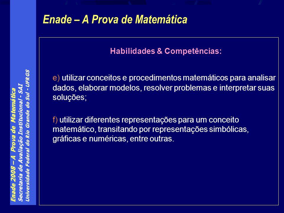 Enade 2008 – A Prova de Matemática Secretaria de Avaliação Institucional - SAI Universidade Federal do Rio Grande do Sul - UFRGS Habilidades & Competê
