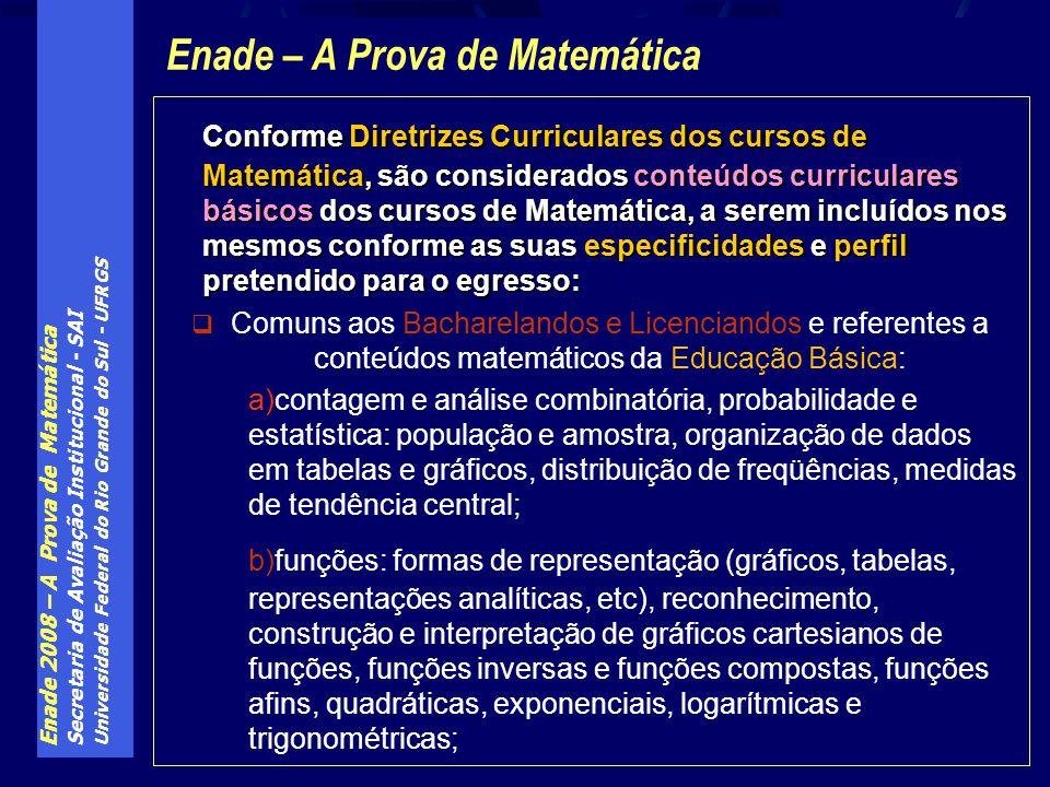 Enade 2008 – A Prova de Matemática Secretaria de Avaliação Institucional - SAI Universidade Federal do Rio Grande do Sul - UFRGS Conforme Diretrizes C