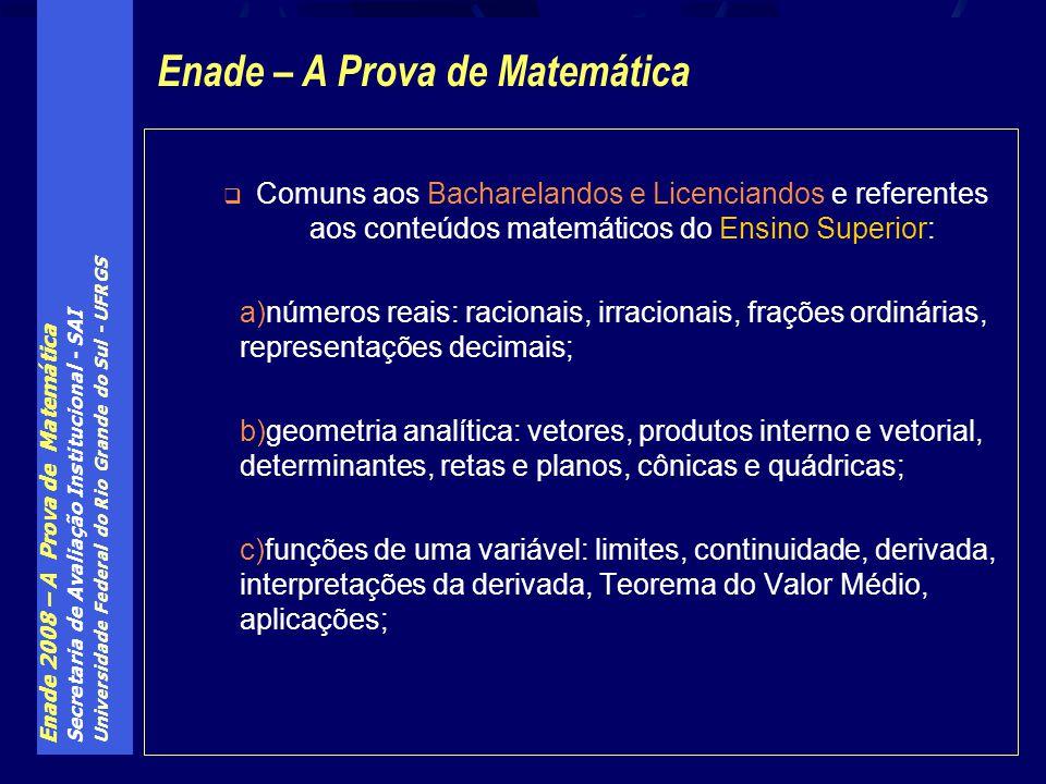 Enade 2008 – A Prova de Matemática Secretaria de Avaliação Institucional - SAI Universidade Federal do Rio Grande do Sul - UFRGS Comuns aos Bacharelan