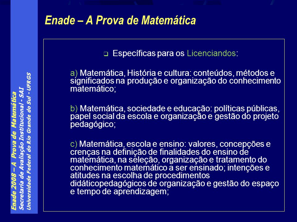 Enade 2008 – A Prova de Matemática Secretaria de Avaliação Institucional - SAI Universidade Federal do Rio Grande do Sul - UFRGS Específicas para os L