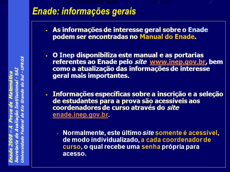 Enade 2008 – A Prova de Matemática Secretaria de Avaliação Institucional - SAI Universidade Federal do Rio Grande do Sul - UFRGS As informações de interesse geral sobre o Enade podem ser encontradas no Manual do Enade.