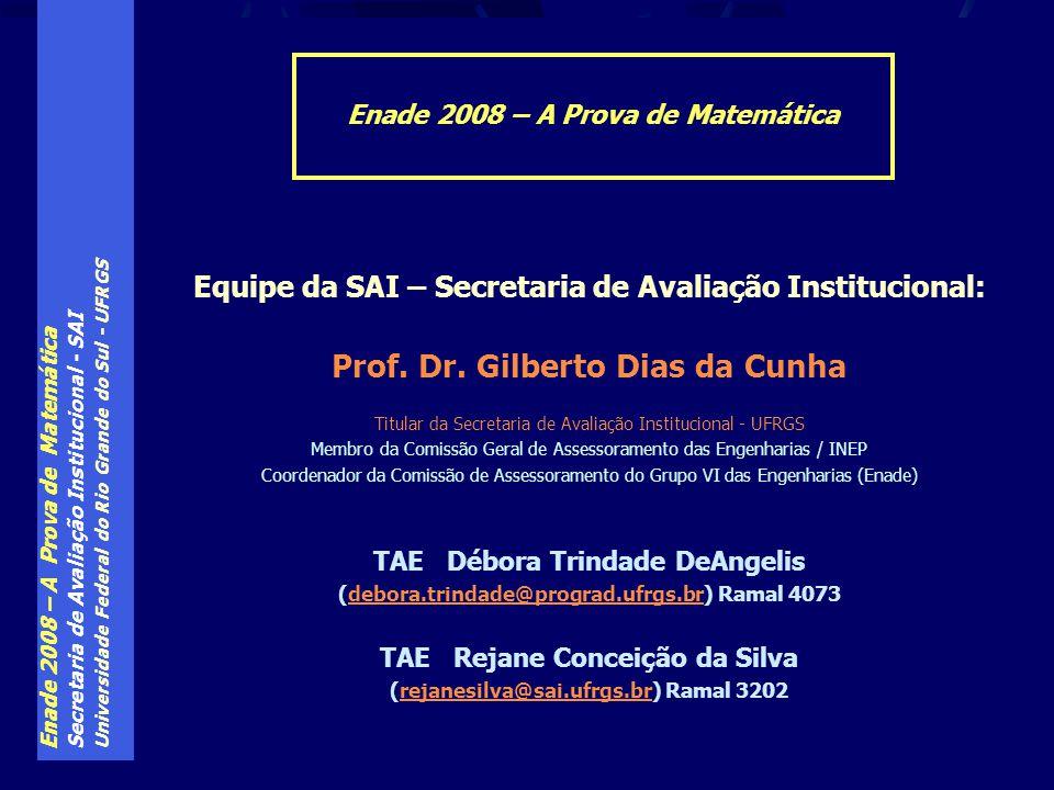 Enade 2008 – A Prova de Matemática Secretaria de Avaliação Institucional - SAI Universidade Federal do Rio Grande do Sul - UFRGS Equipe da SAI – Secre