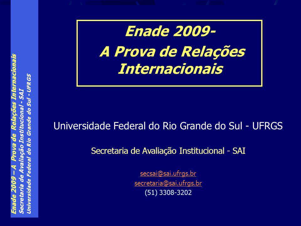 Enade 2009 – A Prova de Relações Internacionais Secretaria de Avaliação Institucional - SAI Universidade Federal do Rio Grande do Sul - UFRGS Enade 20
