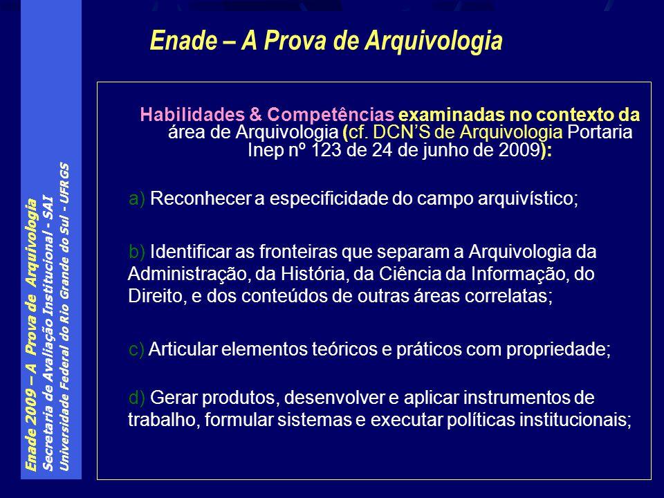 Enade 2009 – A Prova de Arquivologia Secretaria de Avaliação Institucional - SAI Universidade Federal do Rio Grande do Sul - UFRGS Habilidades & Competências examinadas no contexto da área de Arquivologia (cf.