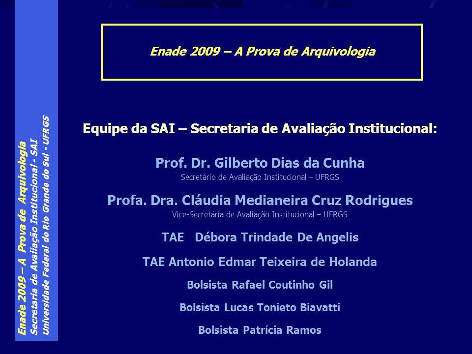 Enade 2009 – A Prova de Arquivologia Secretaria de Avaliação Institucional - SAI Universidade Federal do Rio Grande do Sul - UFRGS Enade 2009 – A Prova de Arquivologia Equipe da SAI – Secretaria de Avaliação Institucional: Prof.