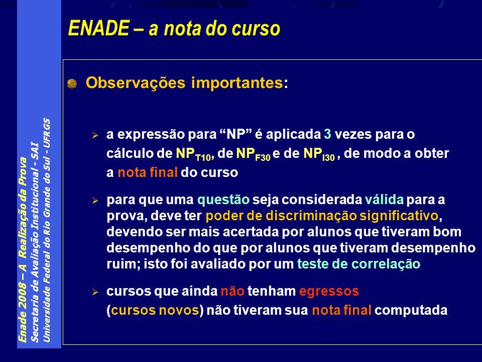 Enade 2008 – A Realização da Prova Secretaria de Avaliação Institucional - SAI Universidade Federal do Rio Grande do Sul - UFRGS Observações important