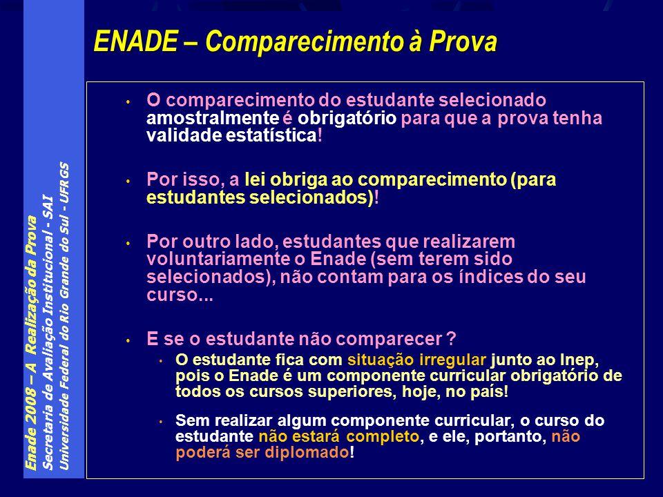 Enade 2008 – A Realização da Prova Secretaria de Avaliação Institucional - SAI Universidade Federal do Rio Grande do Sul - UFRGS O comparecimento do e