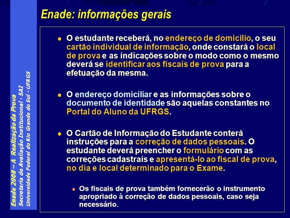 Enade 2008 – A Realização da Prova Secretaria de Avaliação Institucional - SAI Universidade Federal do Rio Grande do Sul - UFRGS O estudante receberá,