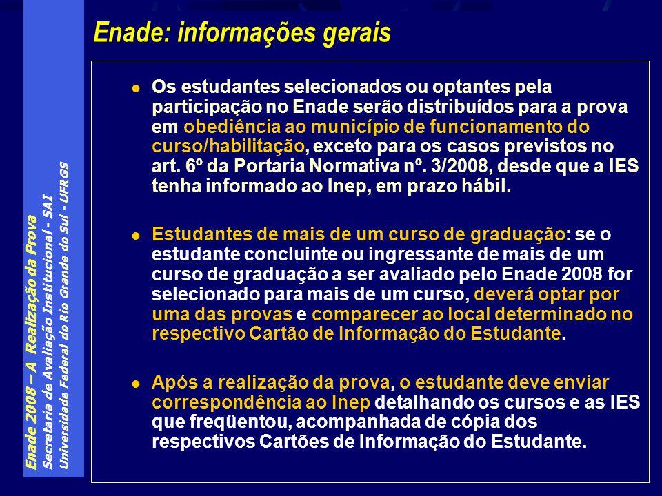 Enade 2008 – A Realização da Prova Secretaria de Avaliação Institucional - SAI Universidade Federal do Rio Grande do Sul - UFRGS Os estudantes selecio