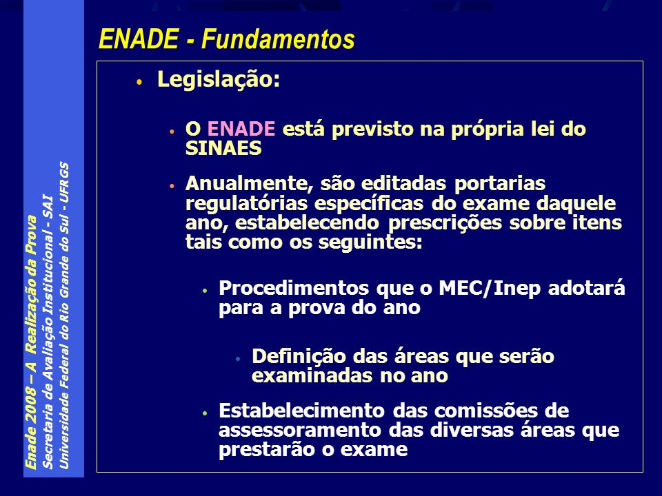 Enade 2008 – A Realização da Prova Secretaria de Avaliação Institucional - SAI Universidade Federal do Rio Grande do Sul - UFRGS Legislação: O ENADE e