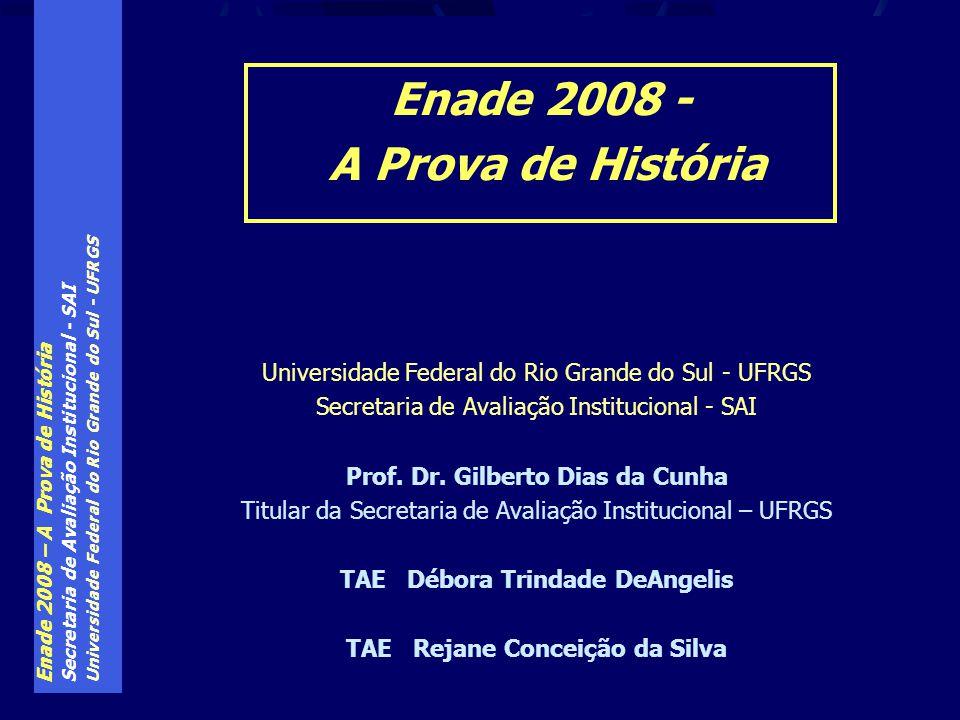 Enade 2008 – A Prova de História Secretaria de Avaliação Institucional - SAI Universidade Federal do Rio Grande do Sul - UFRGS O Conceito Preliminar de Curso – CPC é gerado para cada curso da IES, a partir dos 3 índices abaixo, com a seguinte ponderação: Nota do Enade (peso 40%); IDD do Enade (peso 30%); IDD das condições de oferta - Insumos (peso 30%) Este índice também é transformado em Conceito, numa escala de valores de 1 a 5 Geração do CPC
