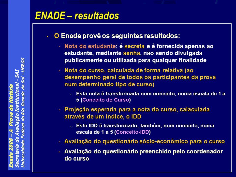 Enade 2008 – A Prova de História Secretaria de Avaliação Institucional - SAI Universidade Federal do Rio Grande do Sul - UFRGS O Enade provê os seguin