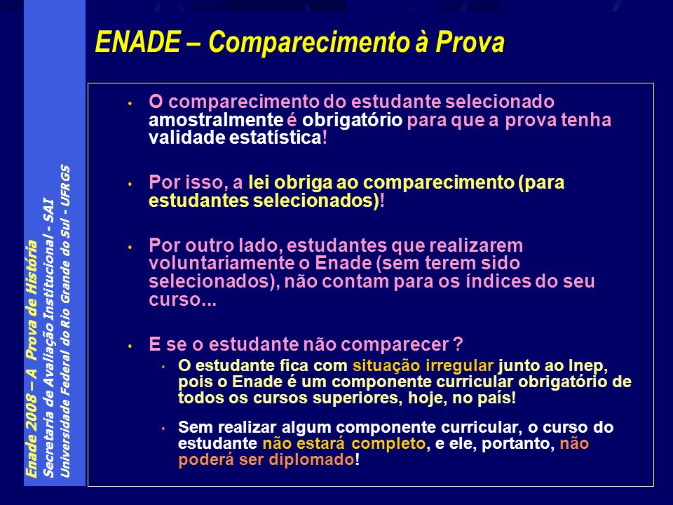 Enade 2008 – A Prova de História Secretaria de Avaliação Institucional - SAI Universidade Federal do Rio Grande do Sul - UFRGS O comparecimento do est