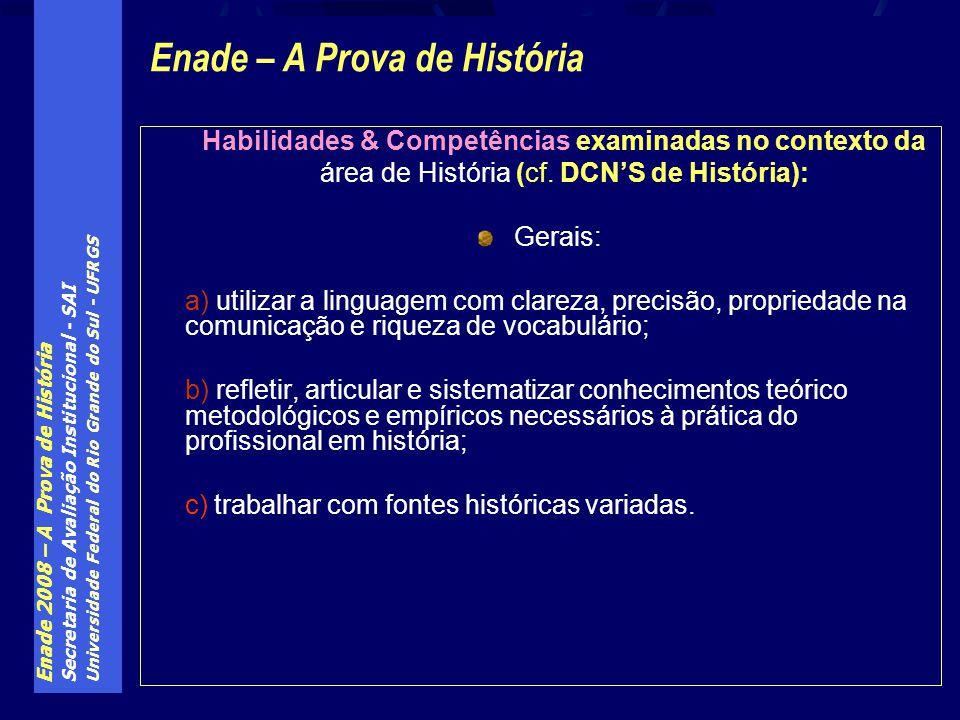 Enade 2008 – A Prova de História Secretaria de Avaliação Institucional - SAI Universidade Federal do Rio Grande do Sul - UFRGS Habilidades & Competênc