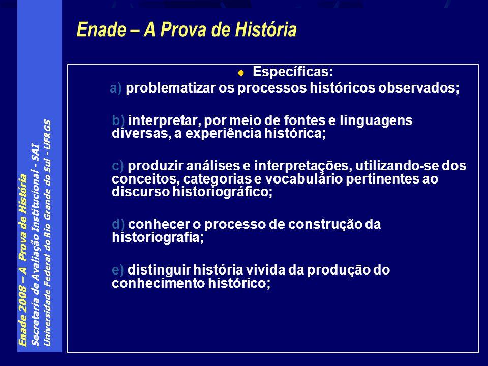 Enade 2008 – A Prova de História Secretaria de Avaliação Institucional - SAI Universidade Federal do Rio Grande do Sul - UFRGS Específicas: a) problem