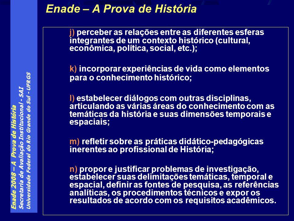 Enade 2008 – A Prova de História Secretaria de Avaliação Institucional - SAI Universidade Federal do Rio Grande do Sul - UFRGS j) perceber as relações
