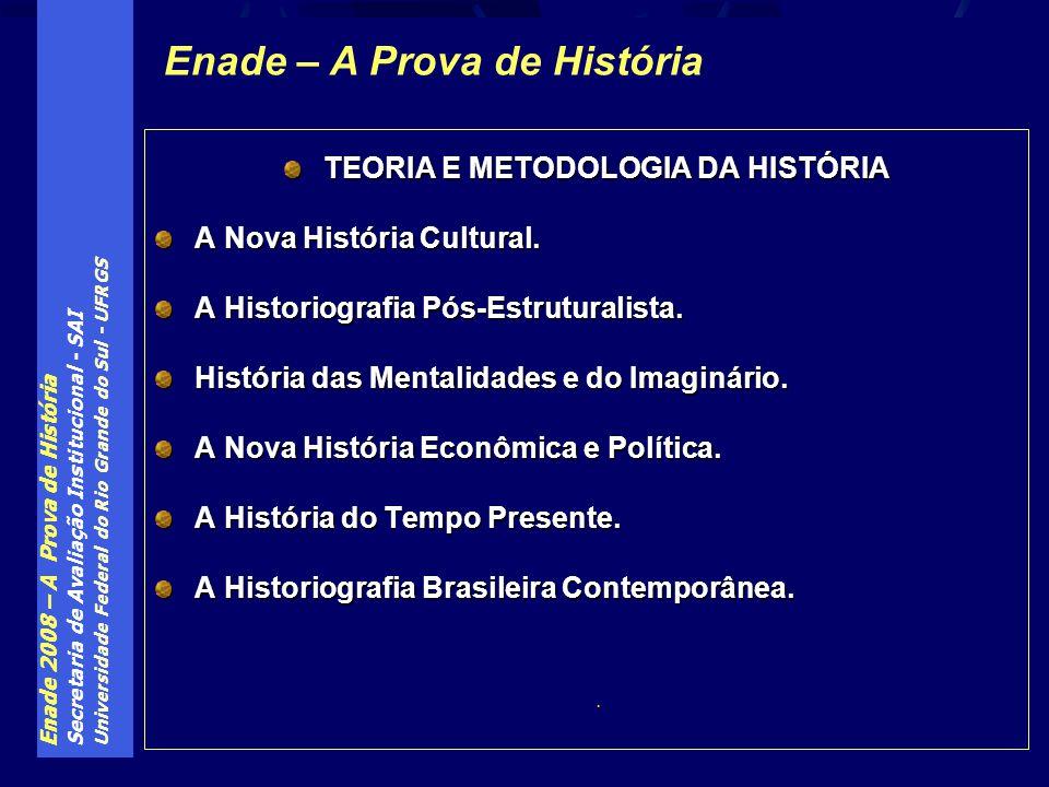 Enade 2008 – A Prova de História Secretaria de Avaliação Institucional - SAI Universidade Federal do Rio Grande do Sul - UFRGS TEORIA E METODOLOGIA DA