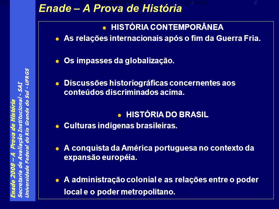 Enade 2008 – A Prova de História Secretaria de Avaliação Institucional - SAI Universidade Federal do Rio Grande do Sul - UFRGS HISTÓRIA CONTEMPORÂNEA