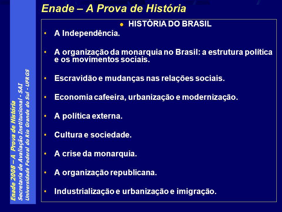 Enade 2008 – A Prova de História Secretaria de Avaliação Institucional - SAI Universidade Federal do Rio Grande do Sul - UFRGS HISTÓRIA DO BRASIL A In