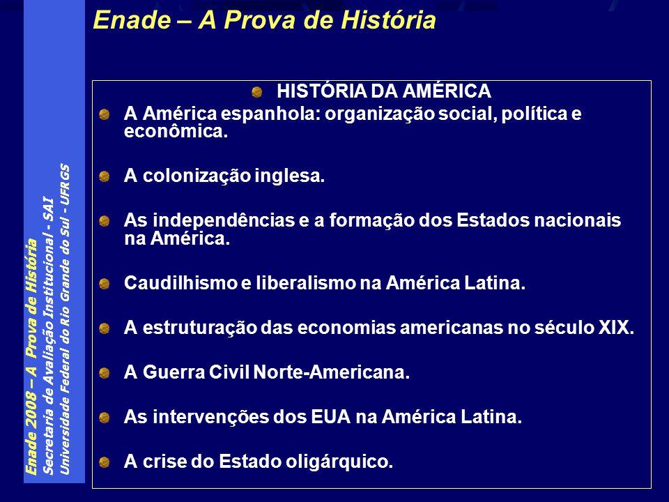 Enade 2008 – A Prova de História Secretaria de Avaliação Institucional - SAI Universidade Federal do Rio Grande do Sul - UFRGS HISTÓRIA DA AMÉRICA A A