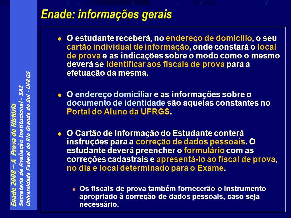 Enade 2008 – A Prova de História Secretaria de Avaliação Institucional - SAI Universidade Federal do Rio Grande do Sul - UFRGS O estudante receberá, n