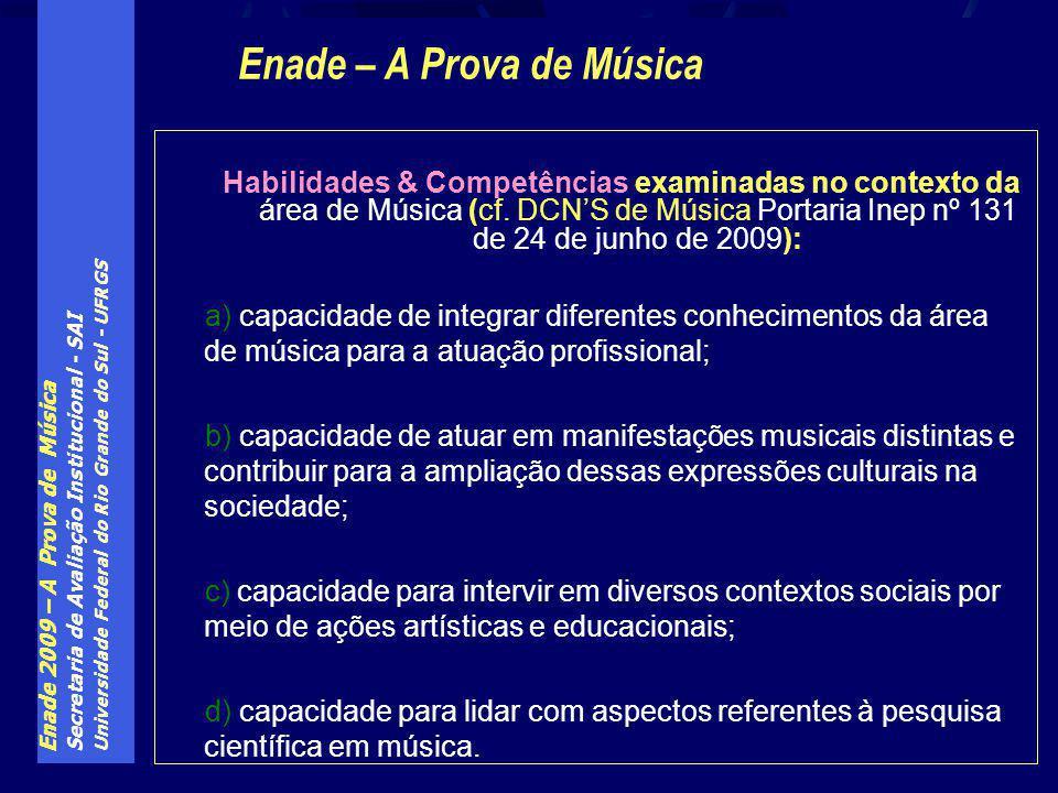 Enade 2009 – A Prova de Música Secretaria de Avaliação Institucional - SAI Universidade Federal do Rio Grande do Sul - UFRGS Habilidades & Competências examinadas no contexto da área de Música (cf.