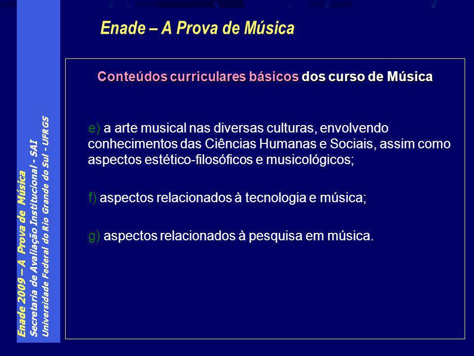 Enade 2009 – A Prova de Música Secretaria de Avaliação Institucional - SAI Universidade Federal do Rio Grande do Sul - UFRGS Conteúdos curriculares bá