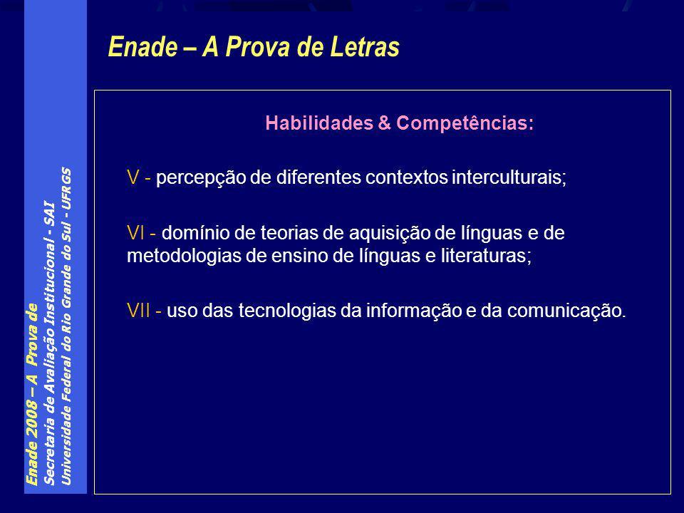 Enade 2008 – A Prova de Secretaria de Avaliação Institucional - SAI Universidade Federal do Rio Grande do Sul - UFRGS Habilidades & Competências: V - percepção de diferentes contextos interculturais; VI - domínio de teorias de aquisição de línguas e de metodologias de ensino de línguas e literaturas; VII - uso das tecnologias da informação e da comunicação.